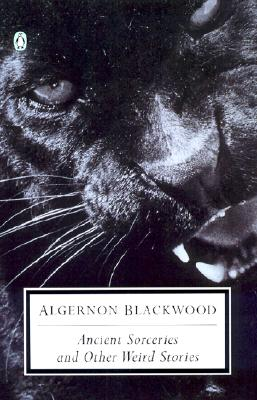 Ancient Sorceries and Other Weird Stories By Blackwood, Algernon/ Joshi, S. T.