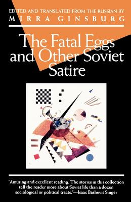 The Fatal Eggs and Other Soviet Satire By Ginsburg, Alan