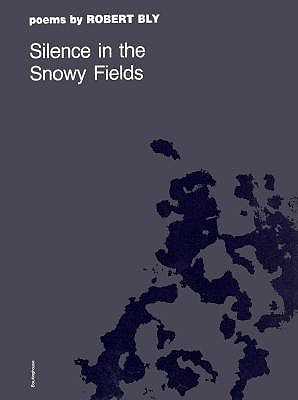 Silence in the Snowy Fields; Poems By Bly, Robert