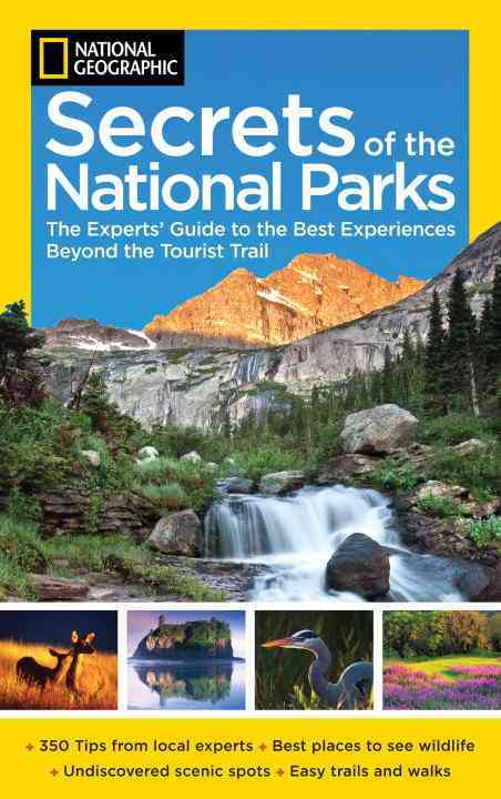 National Geographic Secrets of the National Parks By National Geographic Society (U. S.)